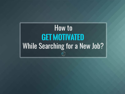 How to Get Motivated While Searching for A New Job