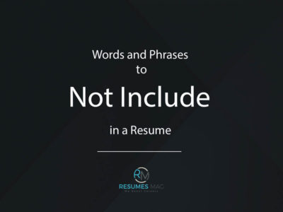 Words and Phrases to Not Include in a Resume
