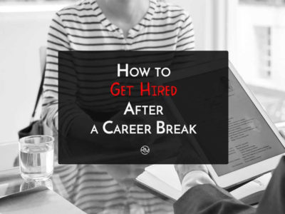 How To Get Hired After A Career Break