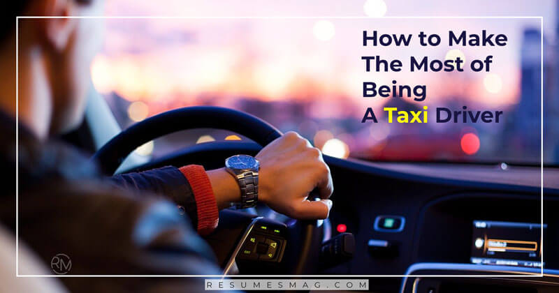 How to Make The Most of Being A Taxi Driver